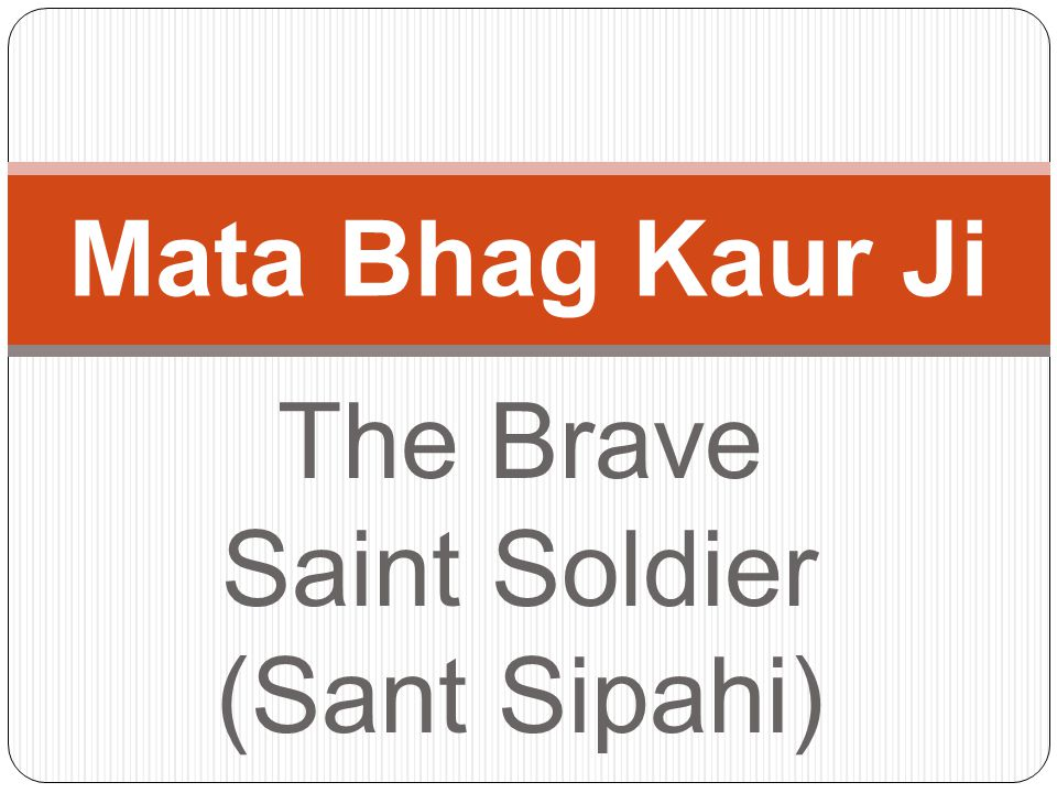 The Brave Saint Soldier (Sant Sipahi) Mata Bhag Kaur Ji