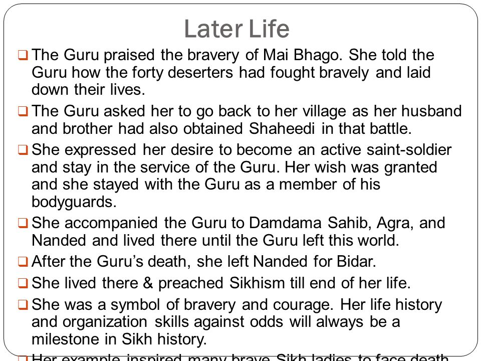 Later Life  The Guru praised the bravery of Mai Bhago.