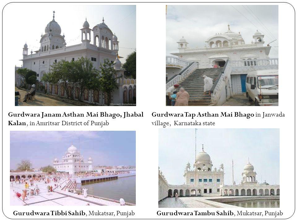 Gurdwara Tap Asthan Mai Bhago in Janwada village, Karnataka state Gurdwara Janam Asthan Mai Bhago, Jhabal Kalan, in Amritsar District of Punjab Gurudwara Tibbi Sahib, Mukatsar, PunjabGurudwara Tambu Sahib, Mukatsar, Punjab