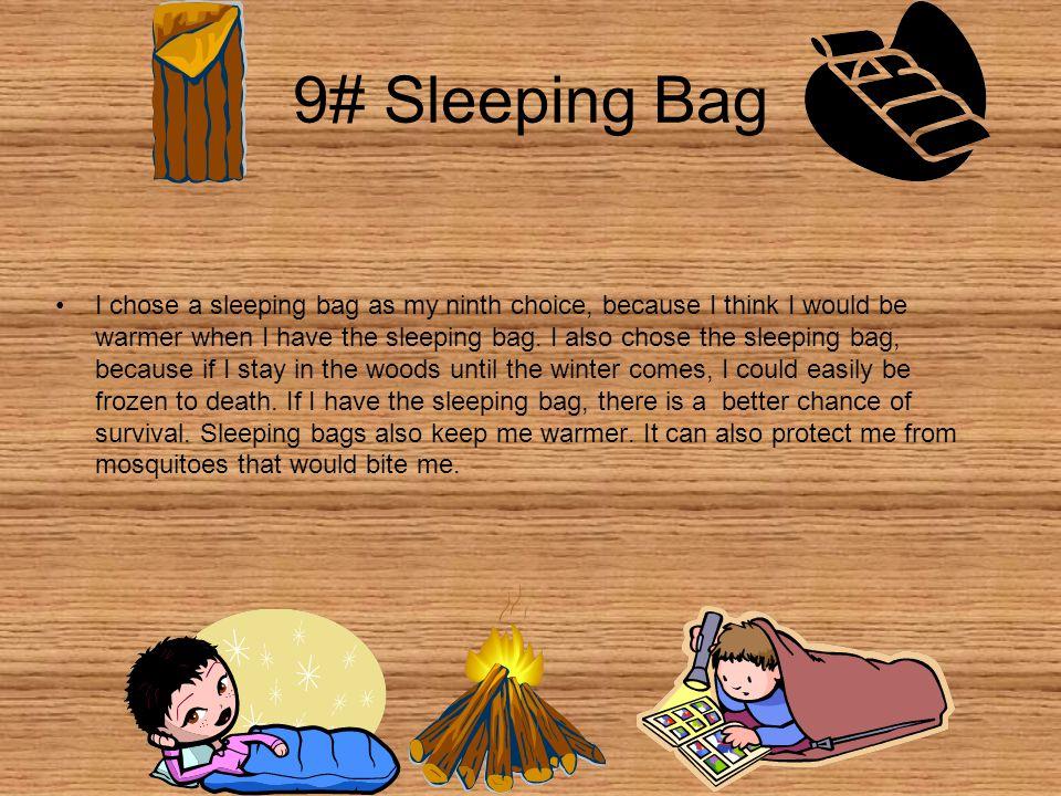 9# Sleeping Bag I chose a sleeping bag as my ninth choice, because I think I would be warmer when I have the sleeping bag.