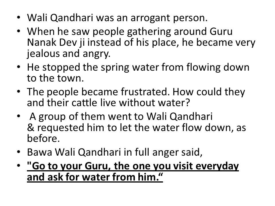 Wali Qandhari was an arrogant person.