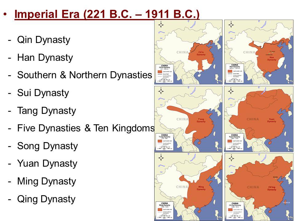 Imperial Era (221 B.C. – 1911 B.C.) -Qin Dynasty -Han Dynasty -Southern & Northern Dynasties -Sui Dynasty -Tang Dynasty -Five Dynasties & Ten Kingdoms