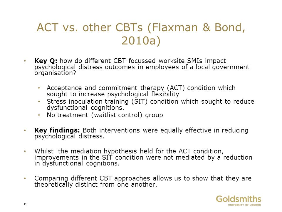 ACT vs. other CBTs (Flaxman & Bond, 2010a) Key Q: how do different CBT-focussed worksite SMIs impact psychological distress outcomes in employees of a