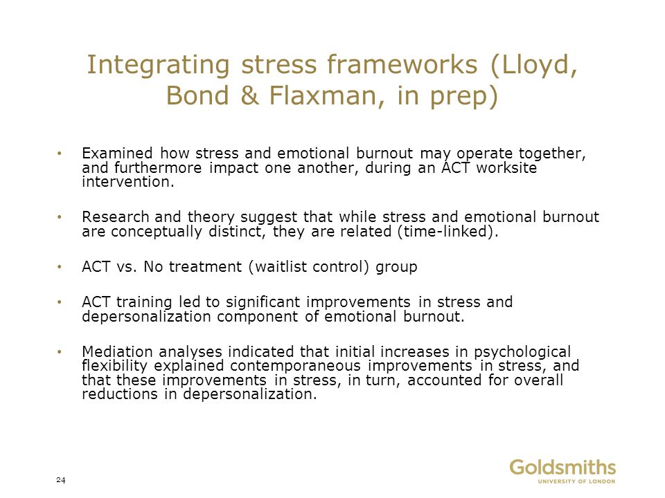 Integrating stress frameworks (Lloyd, Bond & Flaxman, in prep) Examined how stress and emotional burnout may operate together, and furthermore impact