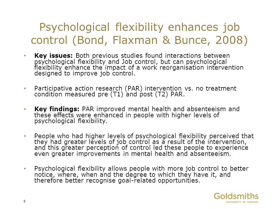 Psychological flexibility enhances job control (Bond, Flaxman & Bunce, 2008) Key issues: Both previous studies found interactions between psychologica