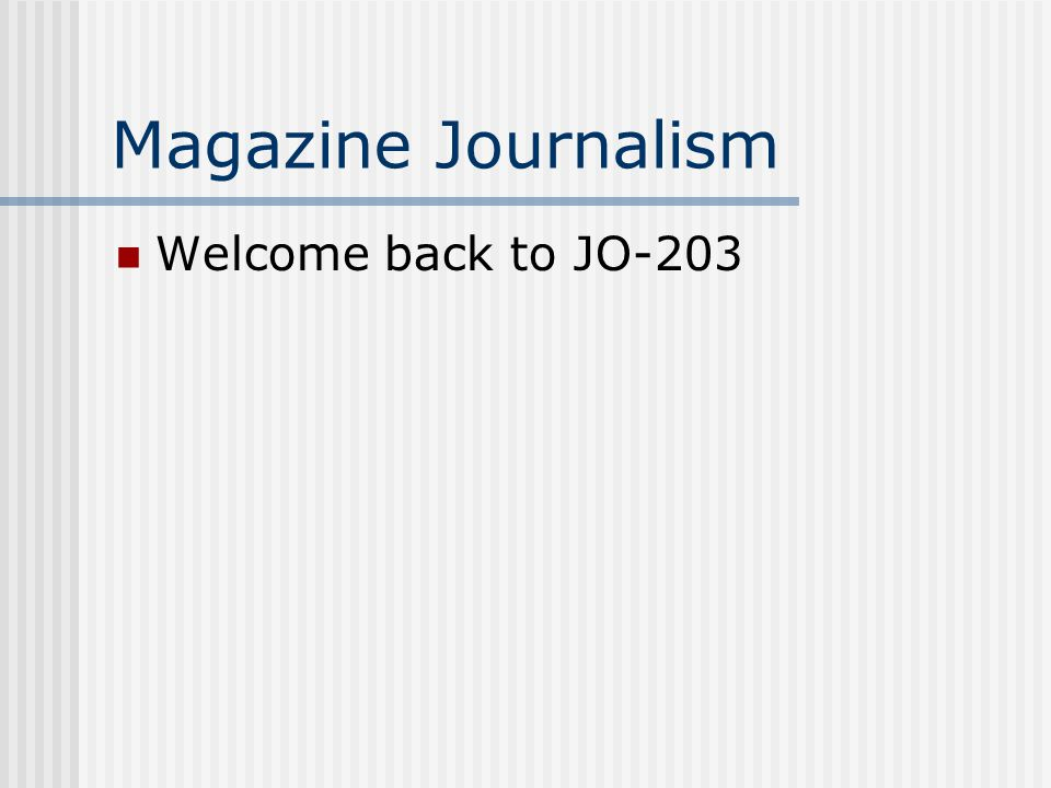 Magazine Journalism Welcome back to JO-203