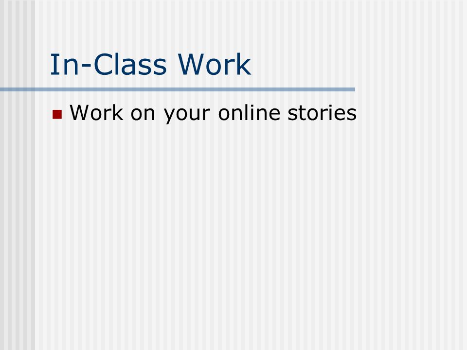 In-Class Work Work on your online stories