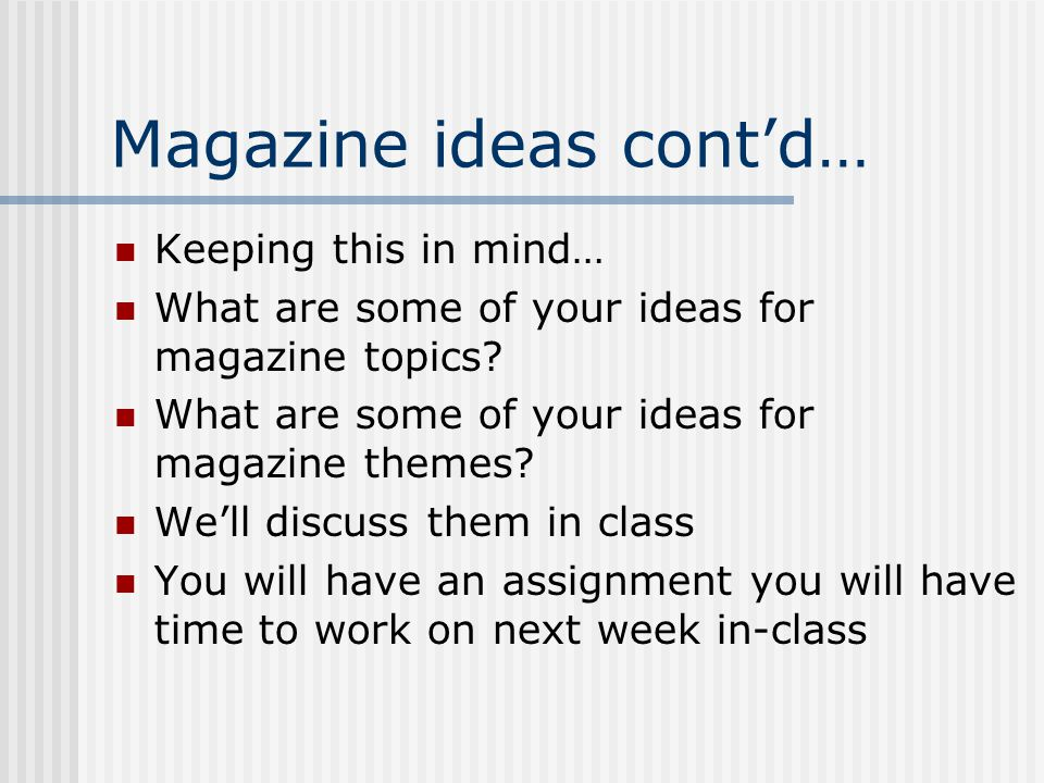 Magazine ideas cont'd… Keeping this in mind… What are some of your ideas for magazine topics.