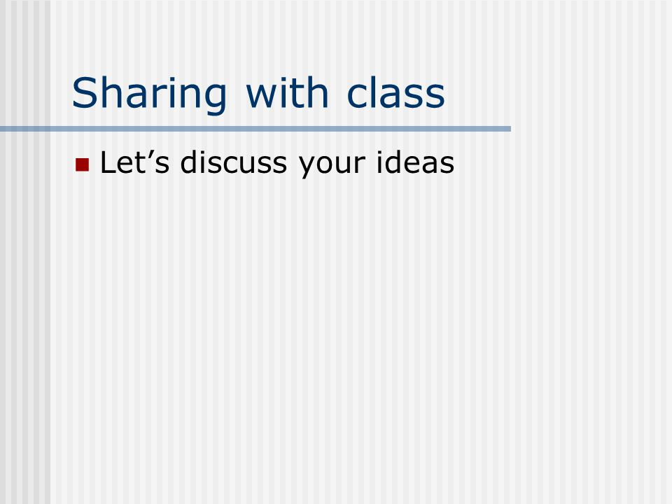 Sharing with class Let's discuss your ideas