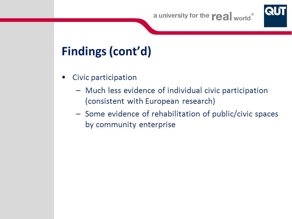 Findings (cont'd) Civic participation –Much less evidence of individual civic participation (consistent with European research) –Some evidence of reha