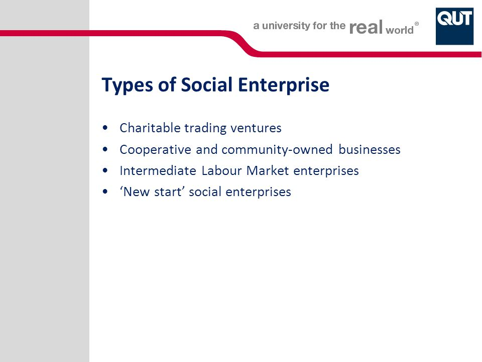 Types of Social Enterprise Charitable trading ventures Cooperative and community-owned businesses Intermediate Labour Market enterprises 'New start' s