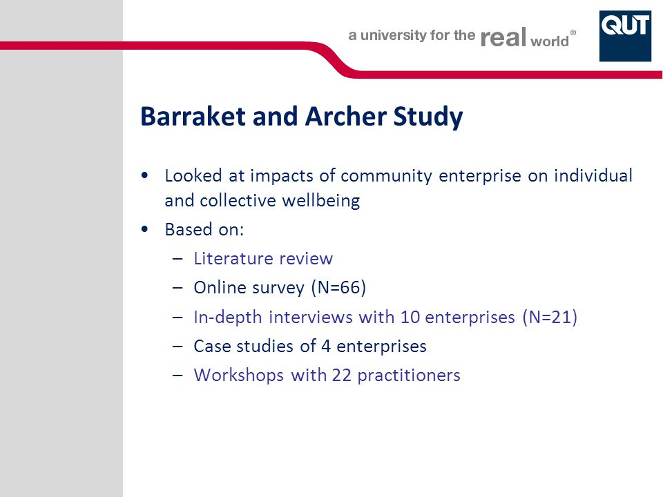 Barraket and Archer Study Looked at impacts of community enterprise on individual and collective wellbeing Based on: –Literature review –Online survey