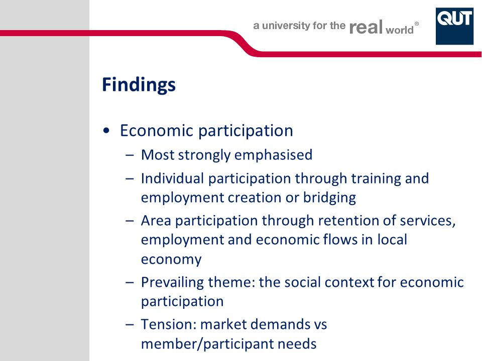Findings Economic participation –Most strongly emphasised –Individual participation through training and employment creation or bridging –Area partici