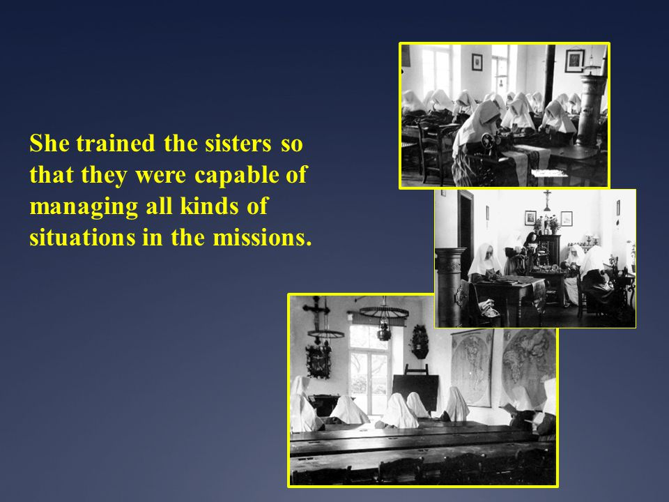 She trained the sisters so that they were capable of managing all kinds of situations in the missions.