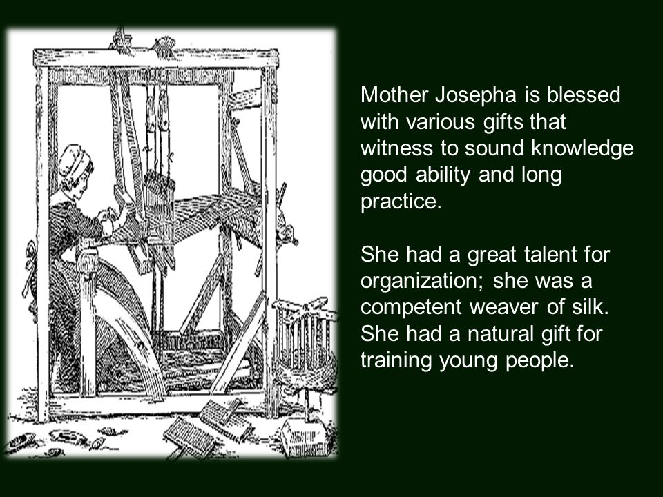 Mother Josepha is blessed with various gifts that witness to sound knowledge good ability and long practice. She had a great talent for organization;