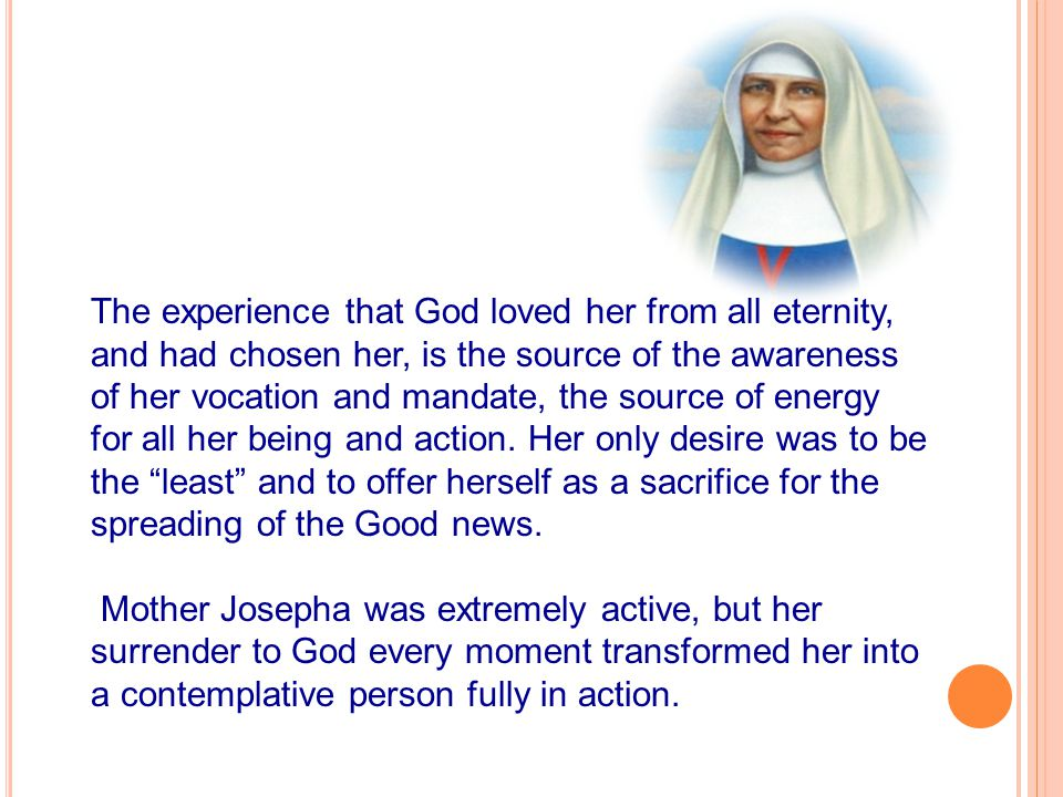 The experience that God loved her from all eternity, and had chosen her, is the source of the awareness of her vocation and mandate, the source of ene