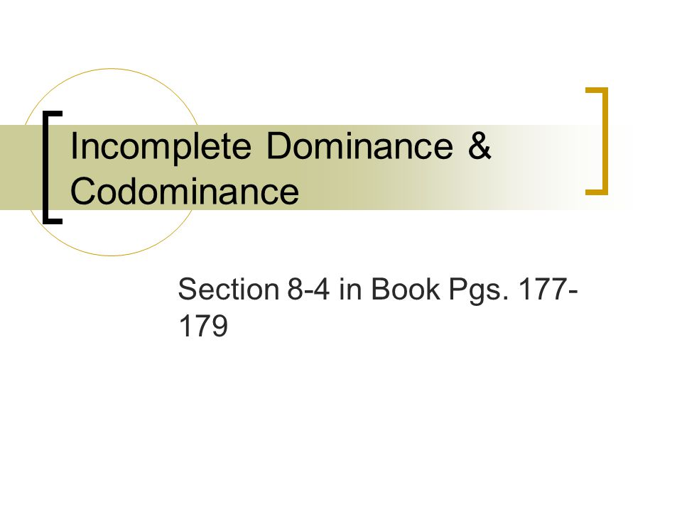 Incomplete Dominance & Codominance Section 8-4 in Book Pgs. 177- 179