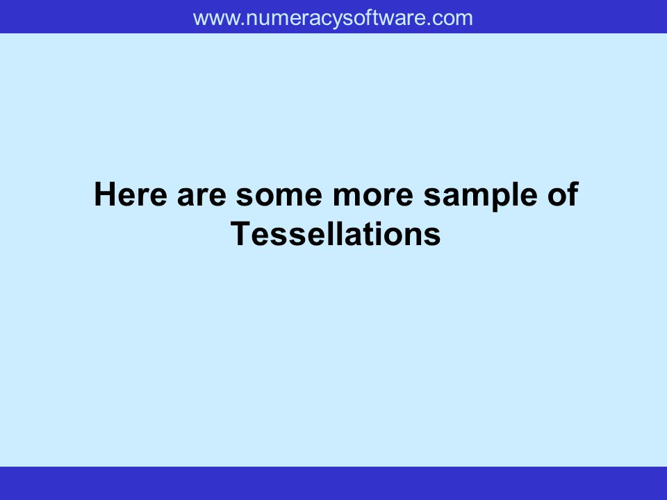 www.numeracysoftware.com Here are some more sample of Tessellations