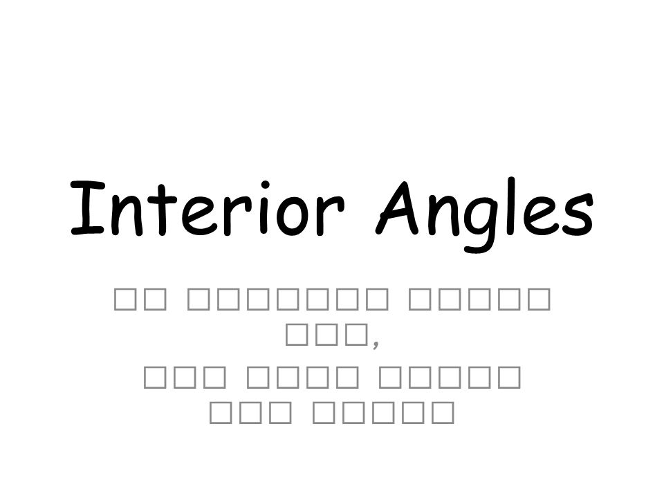 Interior Angles We learned about two, now here comes the third