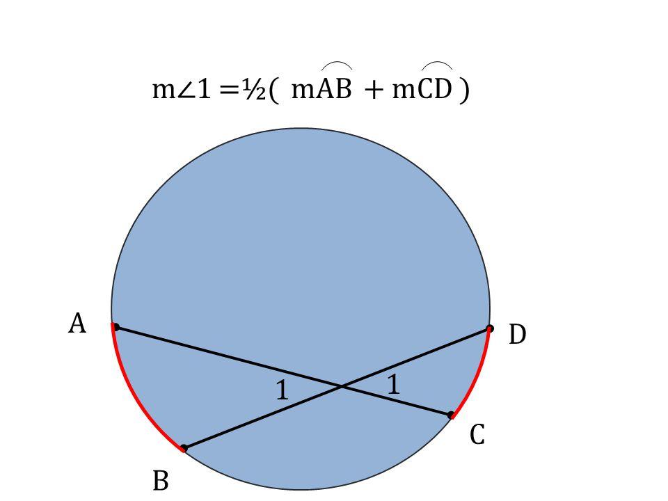 A B D C 1 1 m∠1=½( mAB+ mCD )