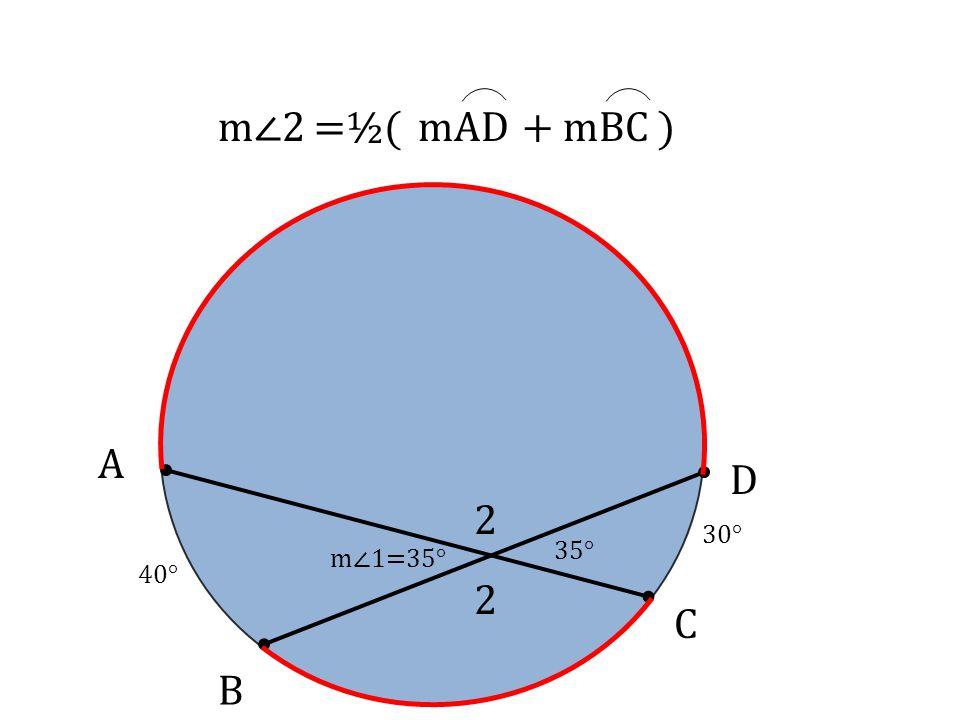 A B D C 2 2 m∠2=½( mAD+ mBC ) 40° 35° m∠1=35° 30°