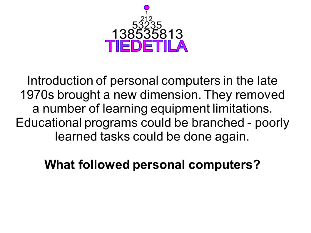Introduction of personal computers in the late 1970s brought a new dimension. They removed a number of learning equipment limitations. Educational pro