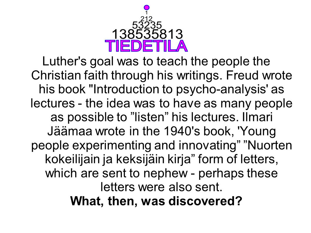 Luther's goal was to teach the people the Christian faith through his writings. Freud wrote his book