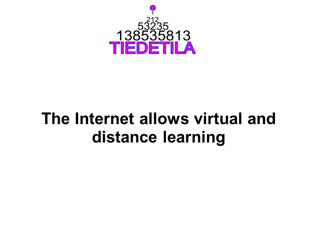 The Internet allows virtual and distance learning