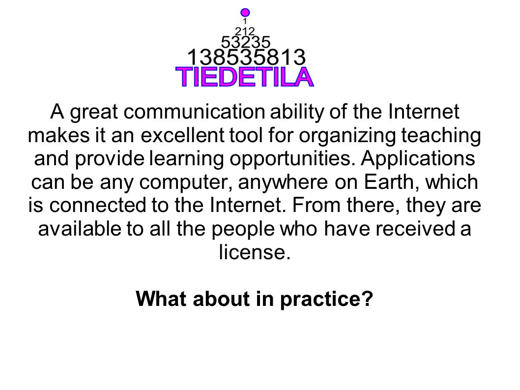 A great communication ability of the Internet makes it an excellent tool for organizing teaching and provide learning opportunities. Applications can