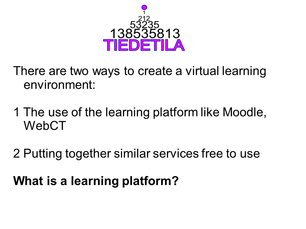 There are two ways to create a virtual learning environment: 1 The use of the learning platform like Moodle, WebCT 2 Putting together similar services