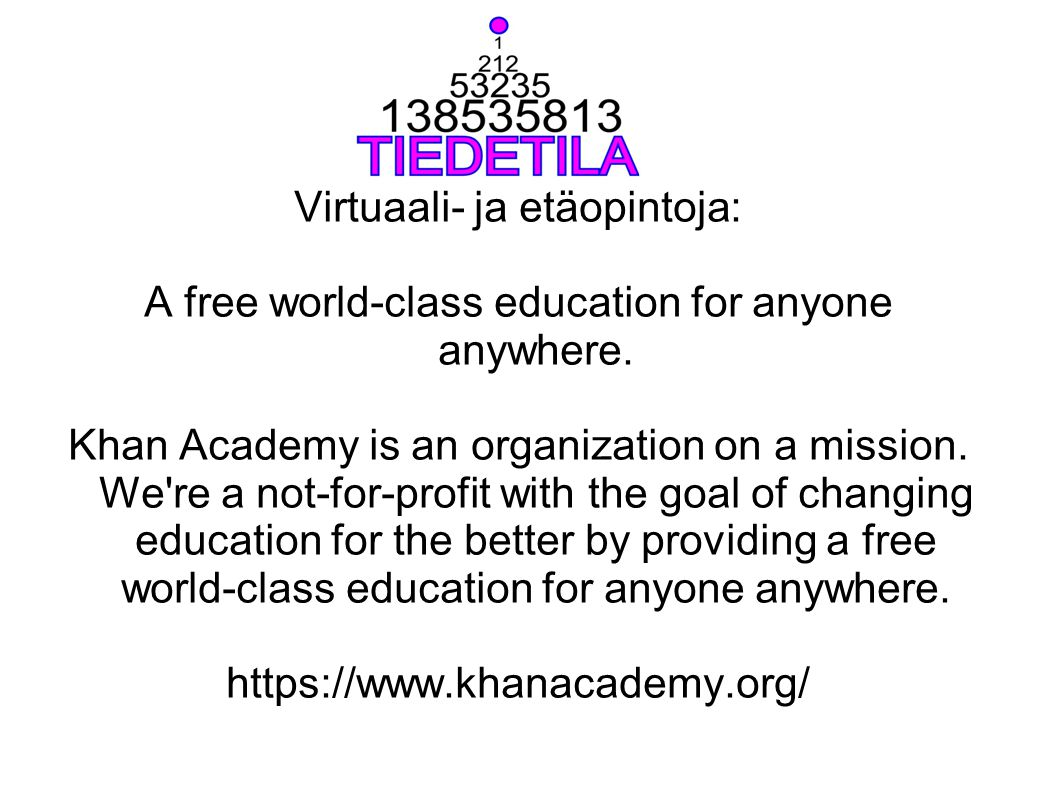 Virtuaali- ja etäopintoja: A free world-class education for anyone anywhere. Khan Academy is an organization on a mission. We're a not-for-profit with