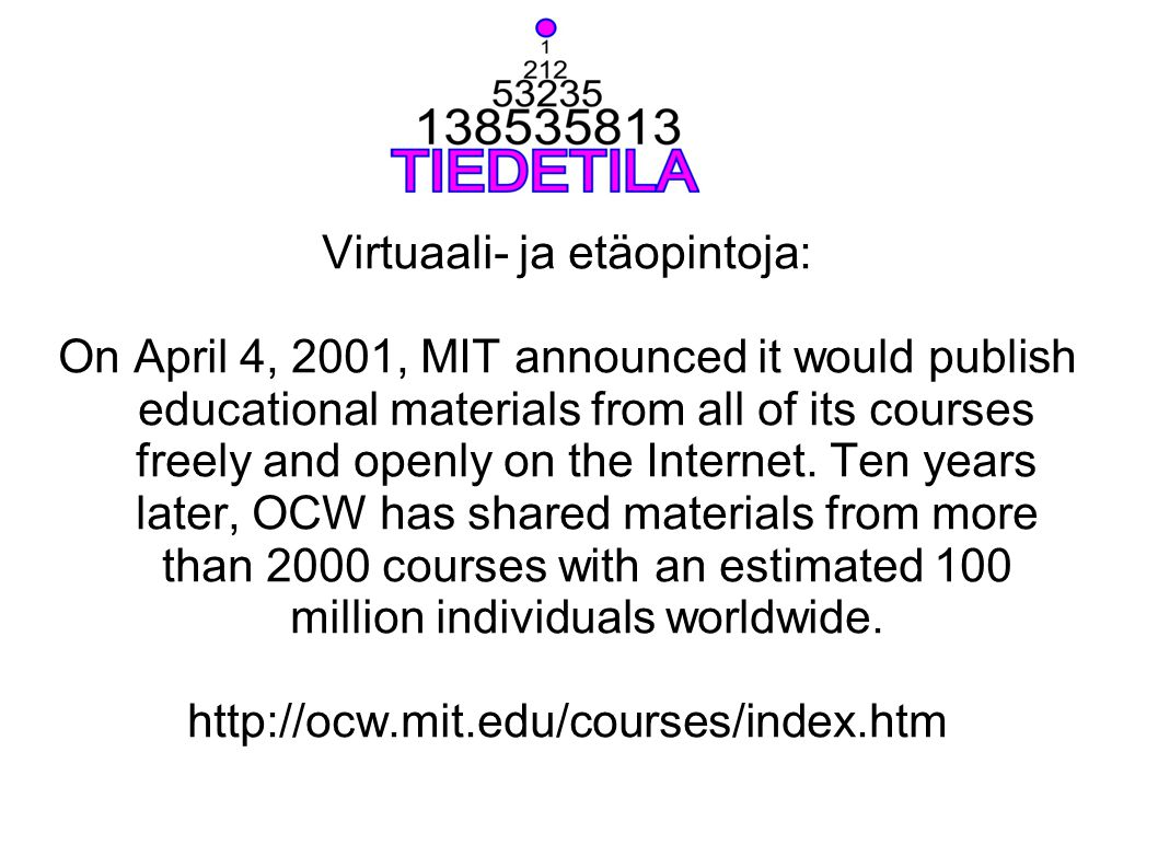 Virtuaali- ja etäopintoja: On April 4, 2001, MIT announced it would publish educational materials from all of its courses freely and openly on the Int