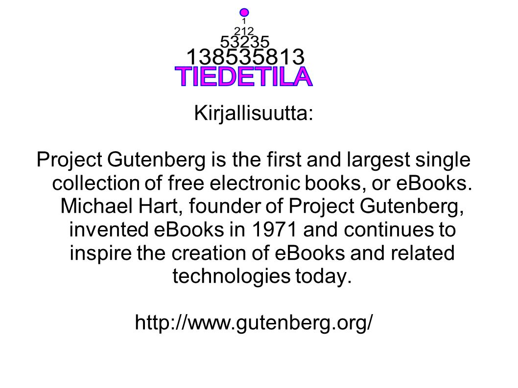 Kirjallisuutta: Project Gutenberg is the first and largest single collection of free electronic books, or eBooks. Michael Hart, founder of Project Gut
