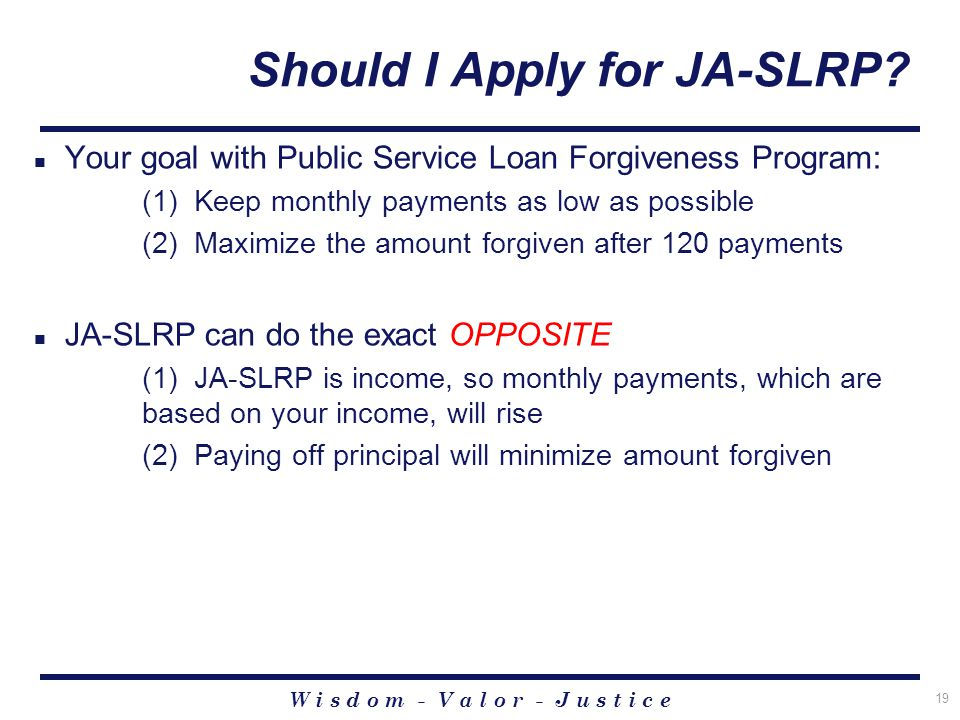 W i s d o m - V a l o r - J u s t i c e 19 Should I Apply for JA-SLRP.