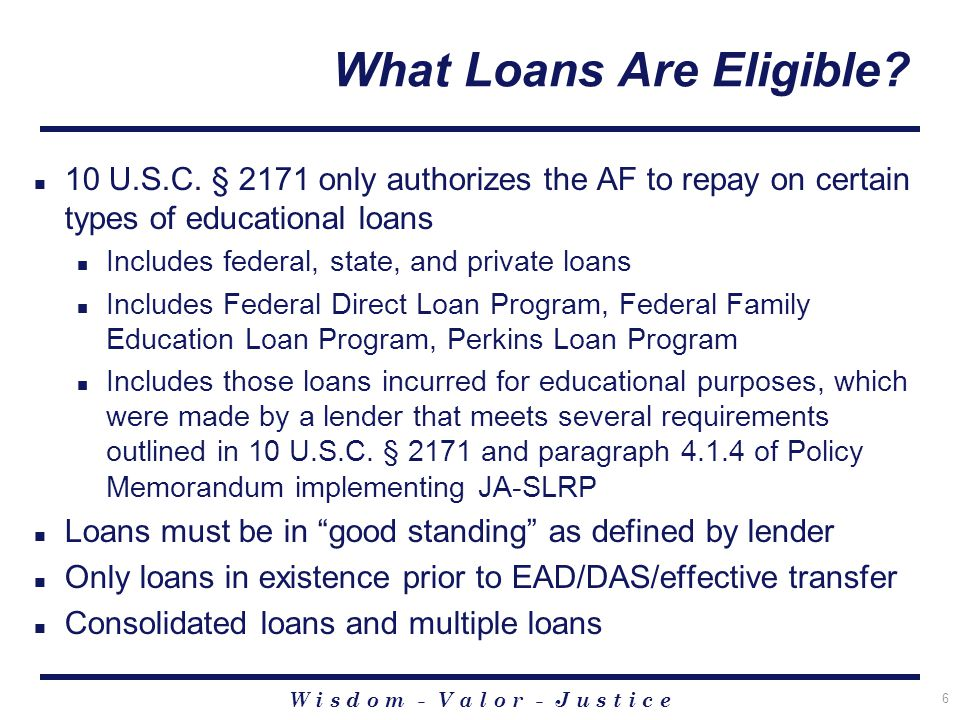 W i s d o m - V a l o r - J u s t i c e 6 What Loans Are Eligible.