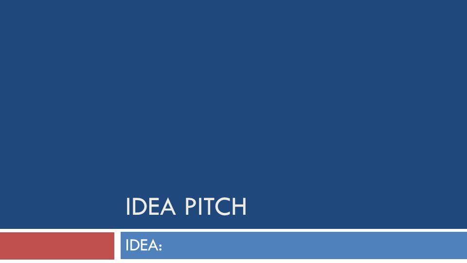 IDEA PITCH IDEA: