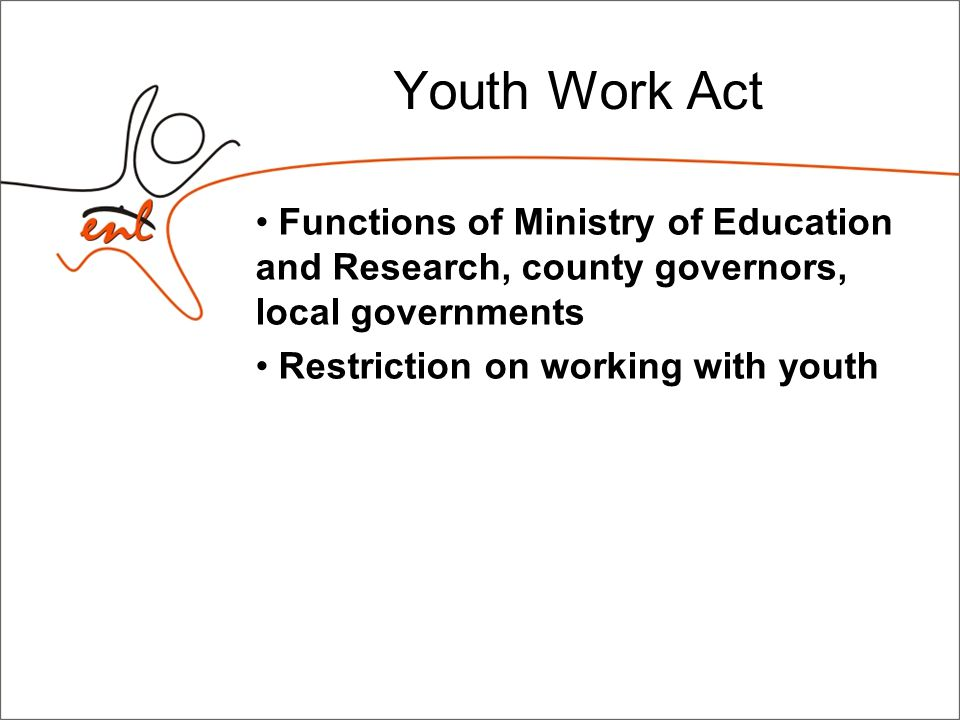 Youth Work Act Functions of Ministry of Education and Research, county governors, local governments Restriction on working with youth