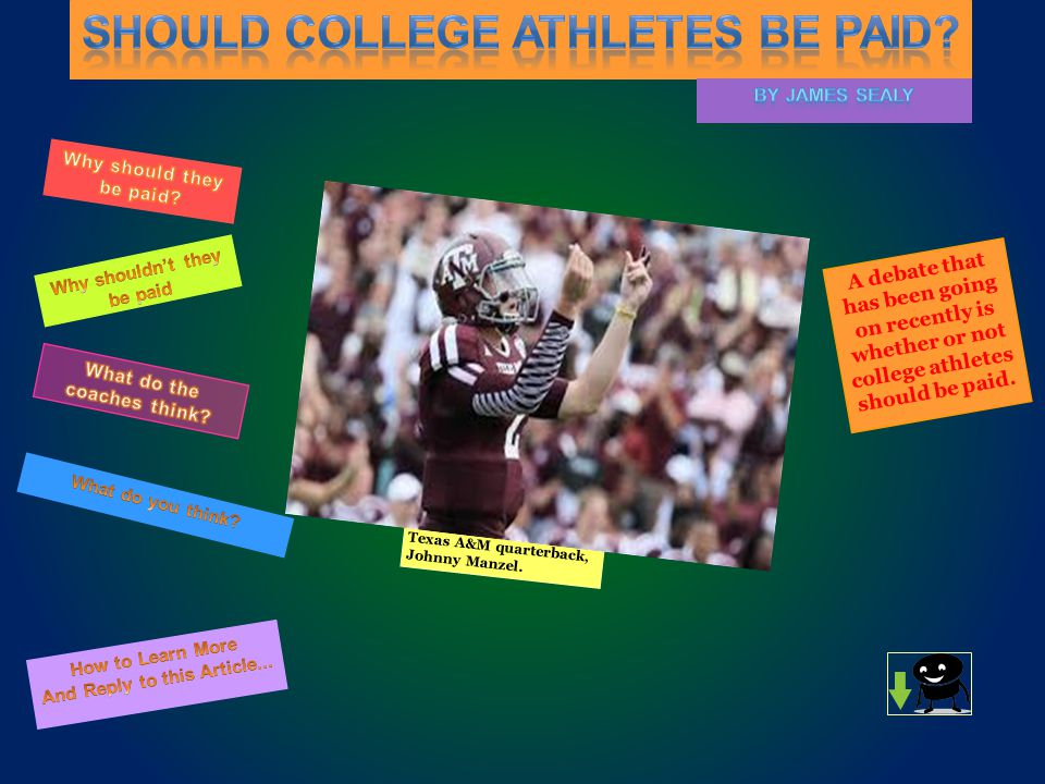 A debate that has been going on recently is whether or not college athletes should be paid.