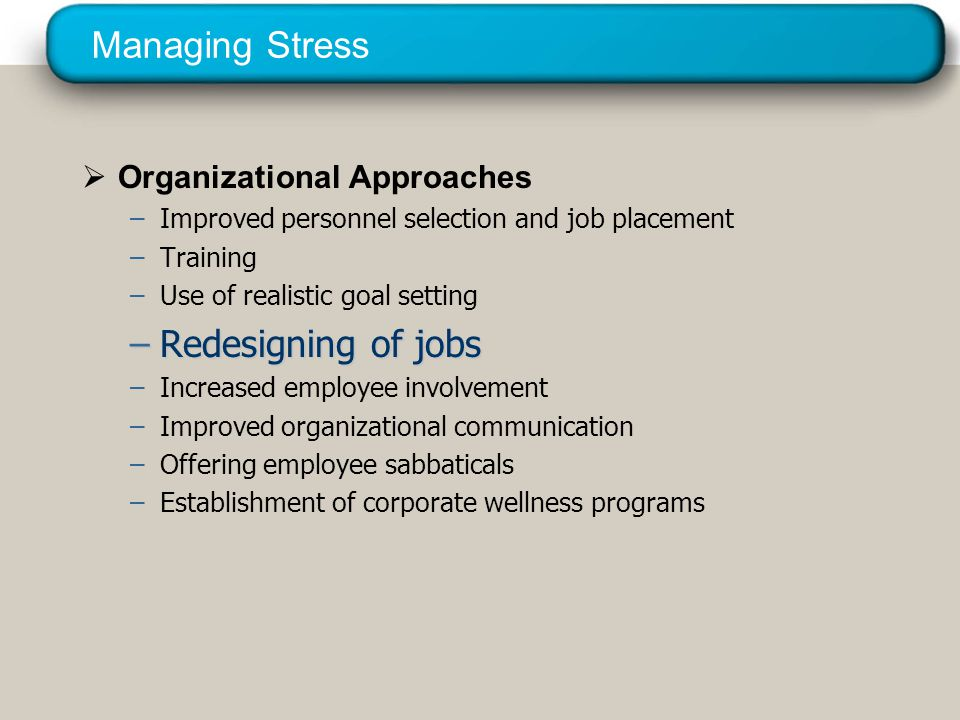 © 2005 Prentice Hall Inc. All rights reserved. Managing Stress  Organizational Approaches –Improved personnel selection and job placement –Training –