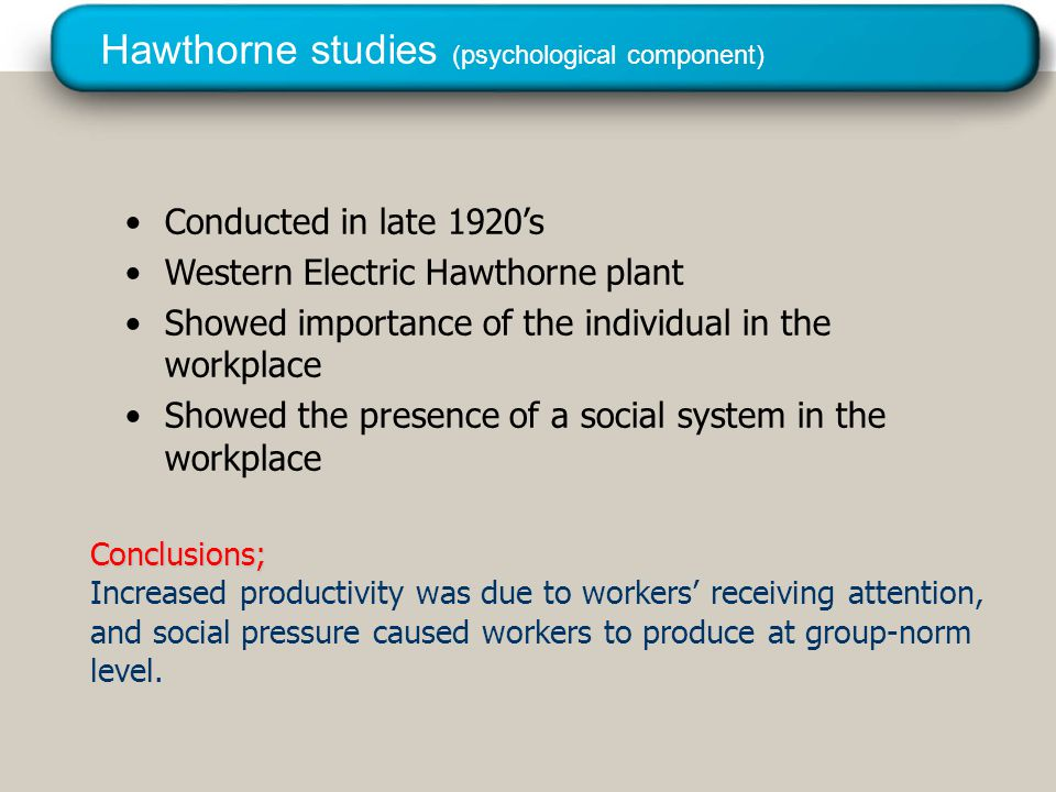 © 2005 Prentice Hall Inc. All rights reserved. Hawthorne studies (psychological component) Conducted in late 1920's Western Electric Hawthorne plant S