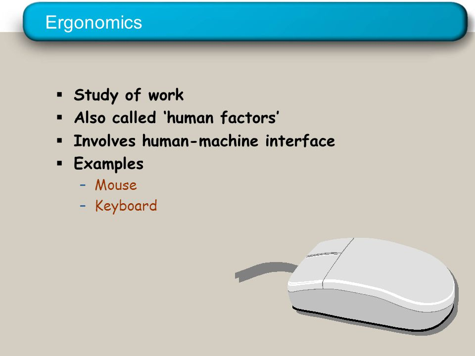 © 2005 Prentice Hall Inc. All rights reserved. Ergonomics  Study of work  Also called 'human factors'  Involves human-machine interface  Examples