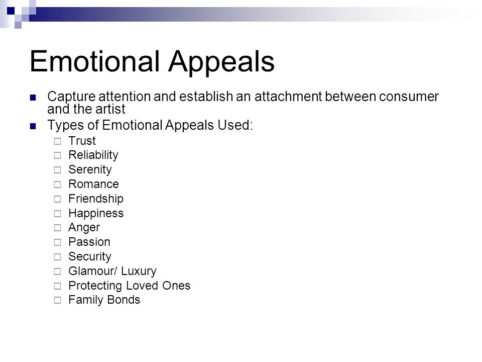 Emotional Appeals Capture attention and establish an attachment between consumer and the artist Types of Emotional Appeals Used:  Trust  Reliability  Serenity  Romance  Friendship  Happiness  Anger  Passion  Security  Glamour/ Luxury  Protecting Loved Ones  Family Bonds