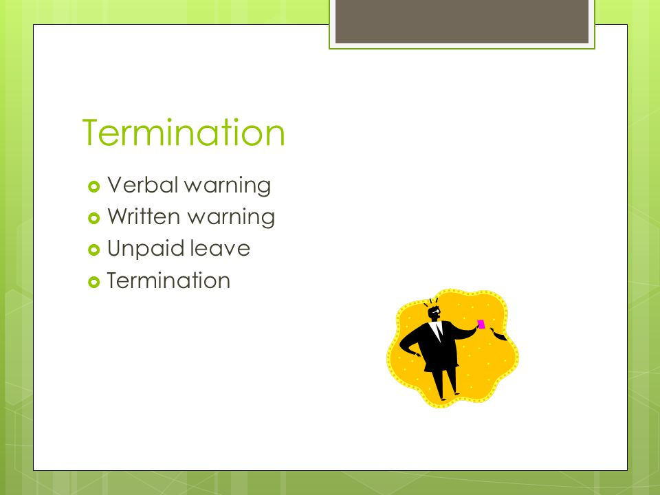 Termination  Verbal warning  Written warning  Unpaid leave  Termination
