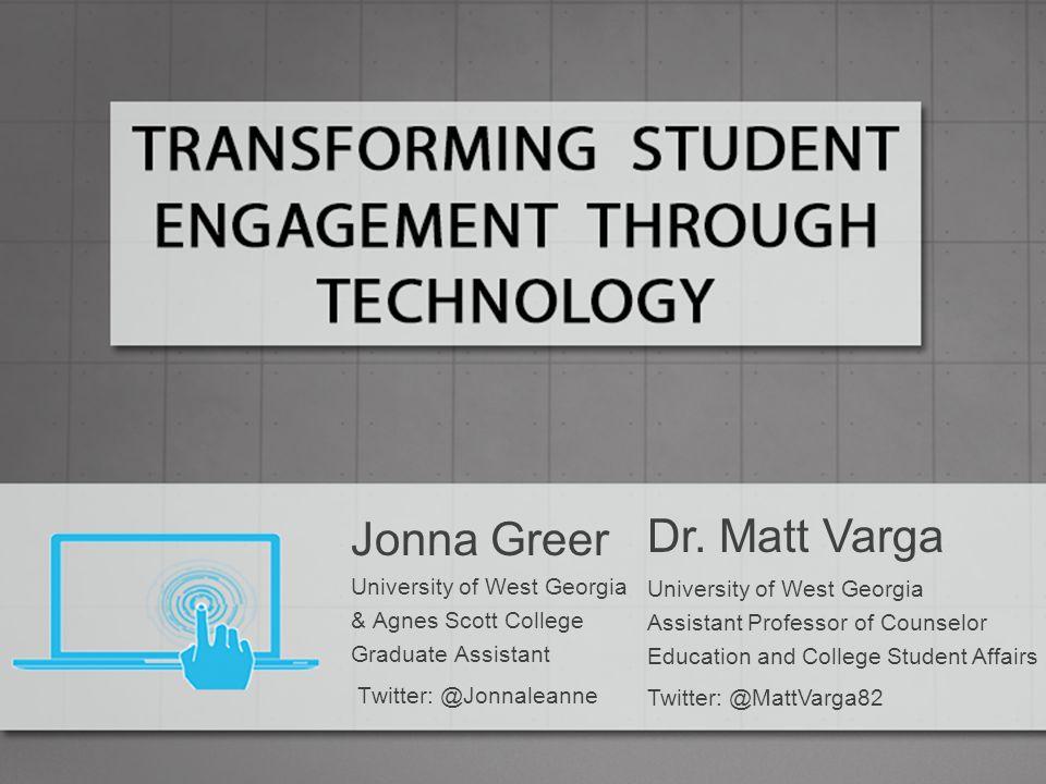 Dr. Matt Varga University of West Georgia Assistant Professor of Counselor Education and College Student Affairs Twitter: @MattVarga82 Jonna Greer Uni