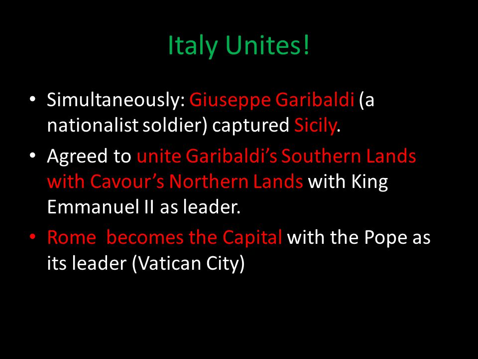 Italy Unites. Simultaneously: Giuseppe Garibaldi (a nationalist soldier) captured Sicily.
