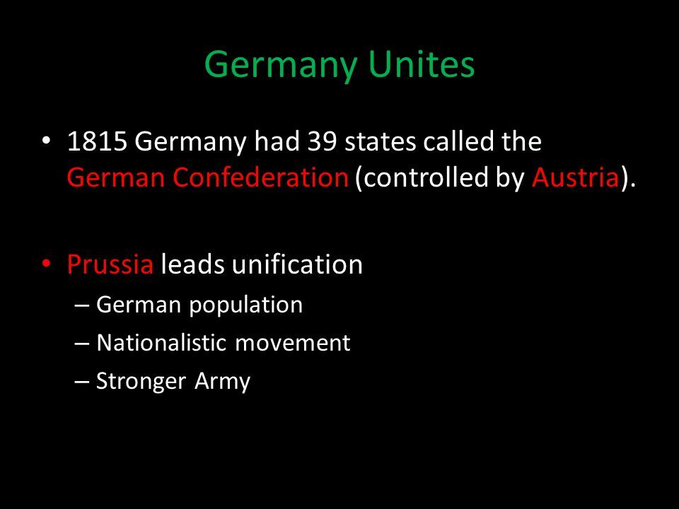 Germany Unites 1815 Germany had 39 states called the German Confederation (controlled by Austria).
