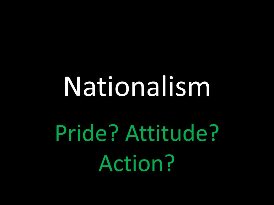 Nationalism Pride Attitude Action