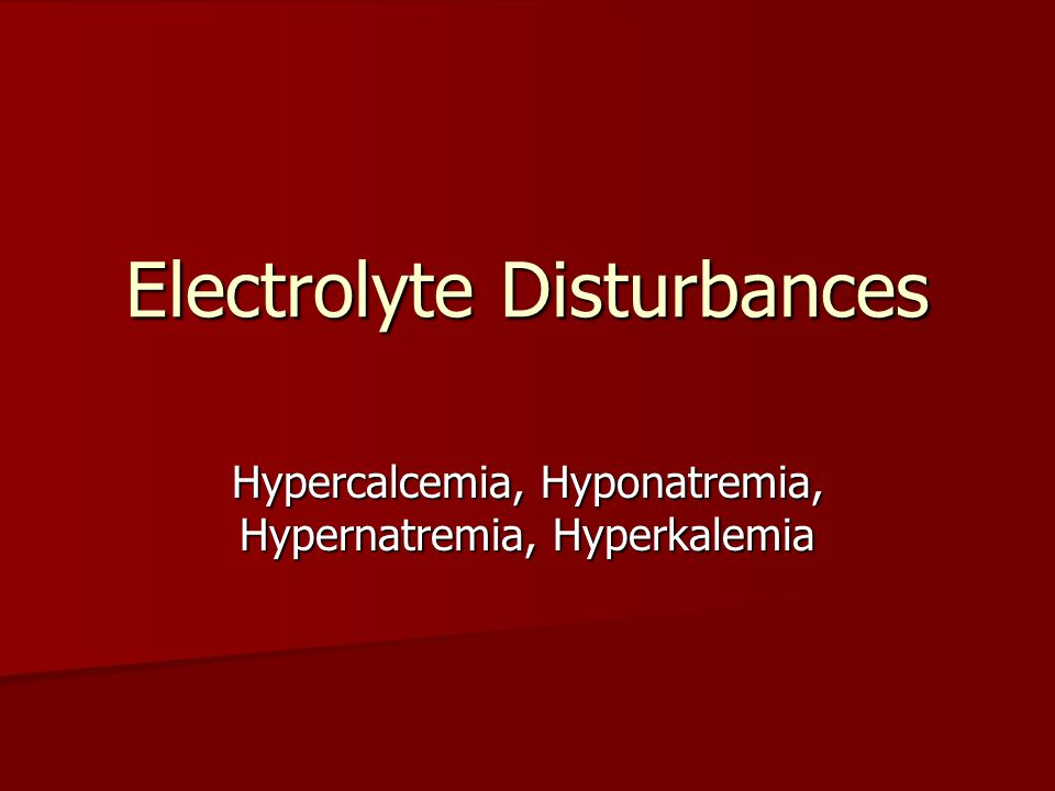 Electrolyte Disturbances Hypercalcemia, Hyponatremia, Hypernatremia, Hyperkalemia