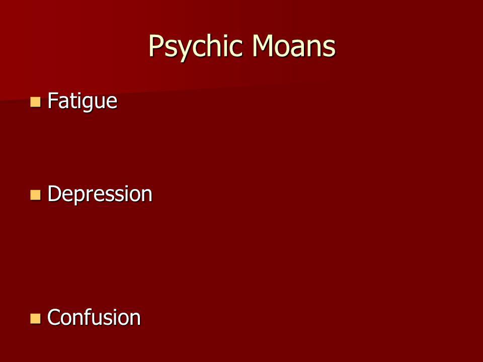 Psychic Moans Fatigue Fatigue Depression Depression Confusion Confusion