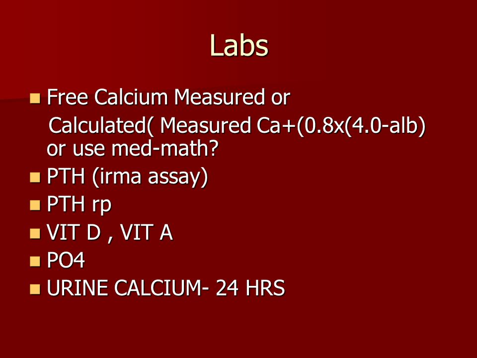 Labs Free Calcium Measured or Free Calcium Measured or Calculated( Measured Ca+(0.8x(4.0-alb) or use med-math? Calculated( Measured Ca+(0.8x(4.0-alb)